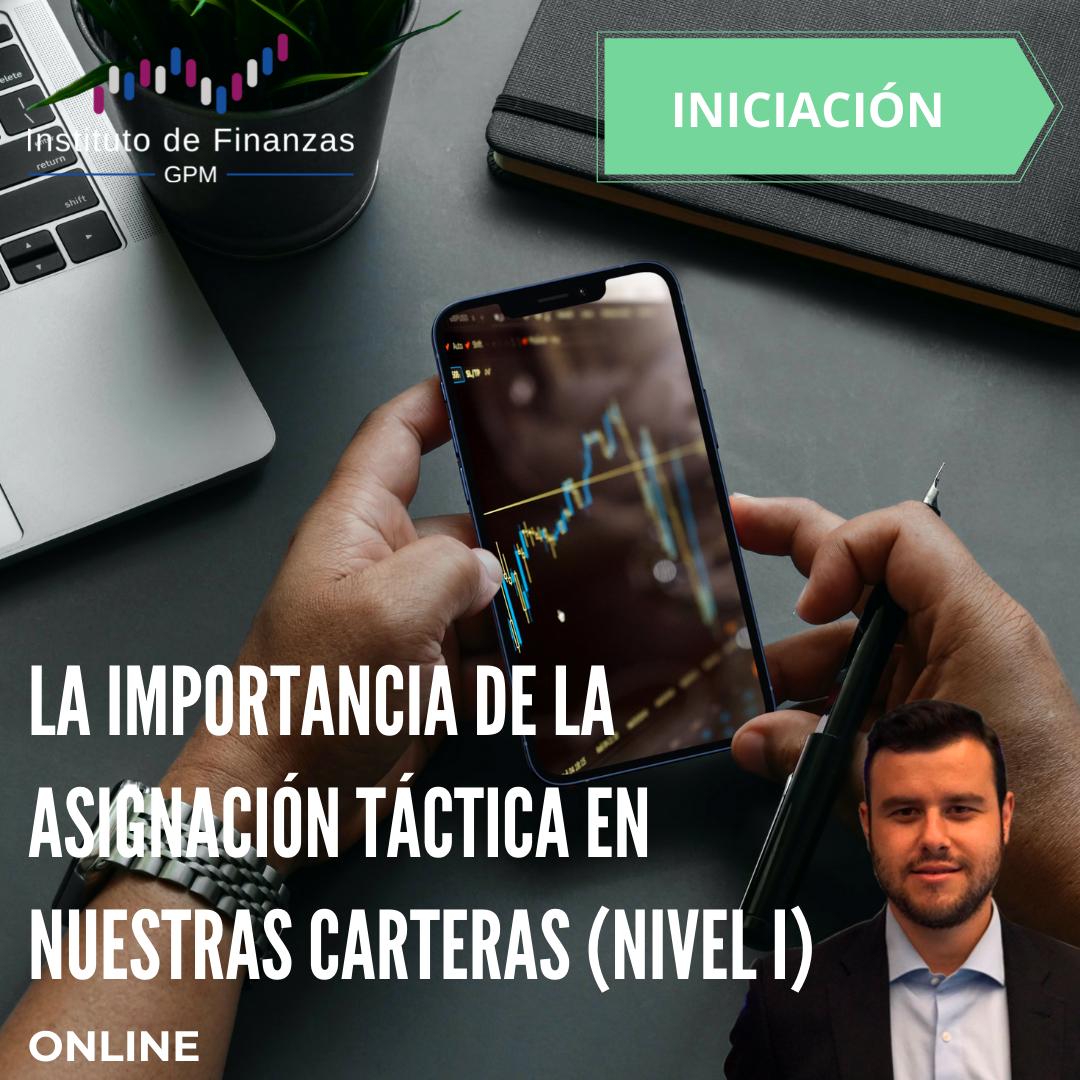 La importancia de la asignación táctica en nuestras carteras (nivel I) – On Line