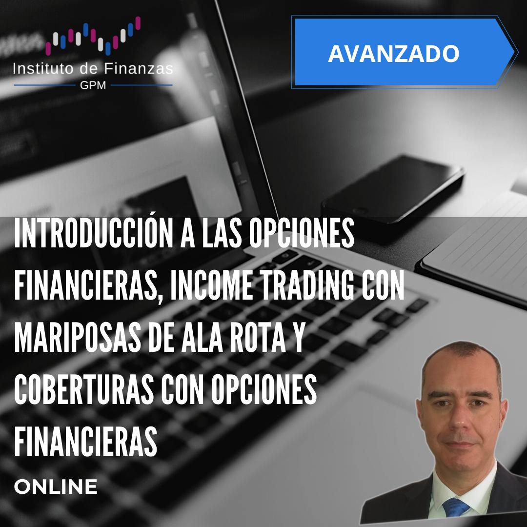 Introducción a las opciones financieras, income trading con mariposa de ala rota y coberturas con opciones financieras- On Line